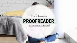 How to Become a Proofreader: Ultimate Guide For Beginners